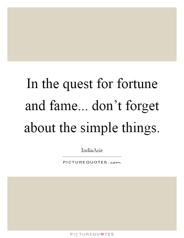 In the quest for fortune and fame... don't forget about the simple things Picture Quote #1