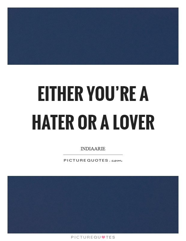 Either you're a hater or a lover Picture Quote #1