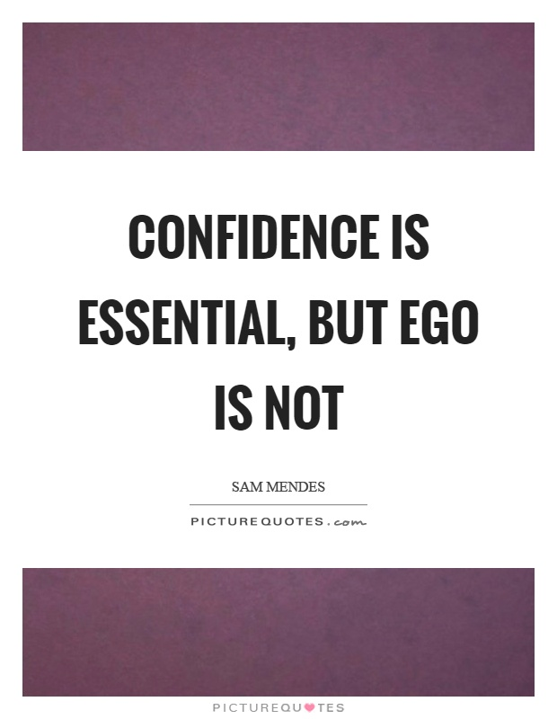 Confidence is essential, but ego is not Picture Quote #1