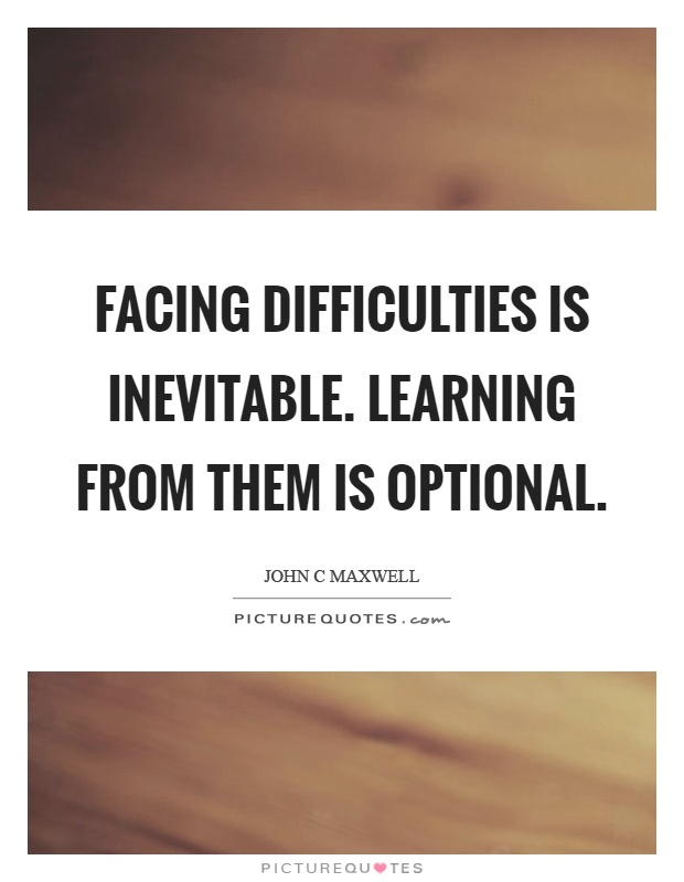 Facing Difficulties Is Inevitable Learning From Them Is Optional