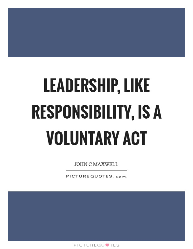 Leadership, like responsibility, is a voluntary act Picture Quote #1