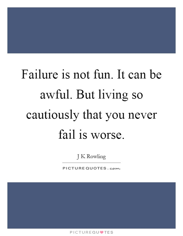 Failure is not fun. It can be awful. But living so cautiously that you never fail is worse Picture Quote #1