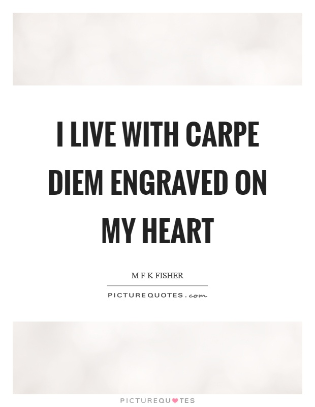 I live with carpe diem engraved on my heart Picture Quote #1