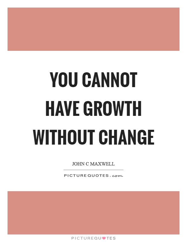 You cannot have growth without change Picture Quote #1