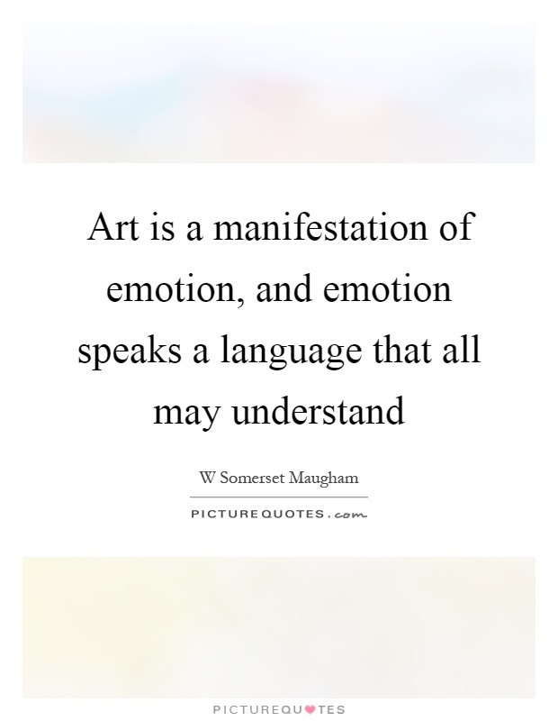 Art is a manifestation of emotion, and emotion speaks a language that all may understand Picture Quote #1