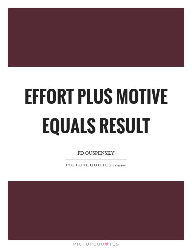 Effort plus motive equals result Picture Quote #1