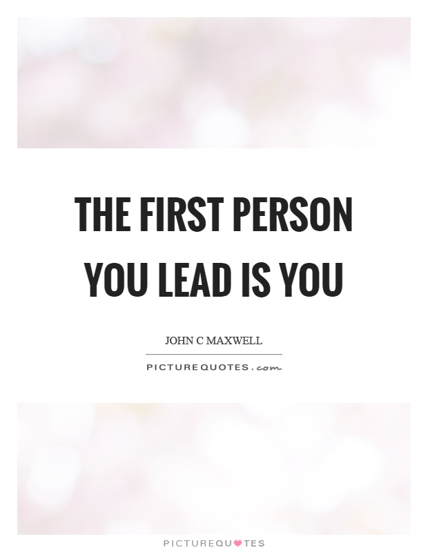 The first person you lead is you Picture Quote #1