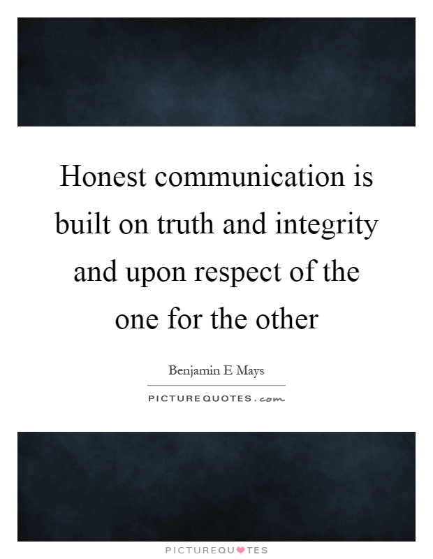 Honest communication is built on truth and integrity and upon respect of the one for the other Picture Quote #1