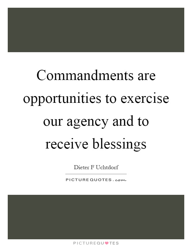 Commandments are opportunities to exercise our agency and to receive blessings Picture Quote #1