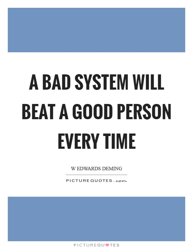 A bad system will beat a good person every time Picture Quote #1