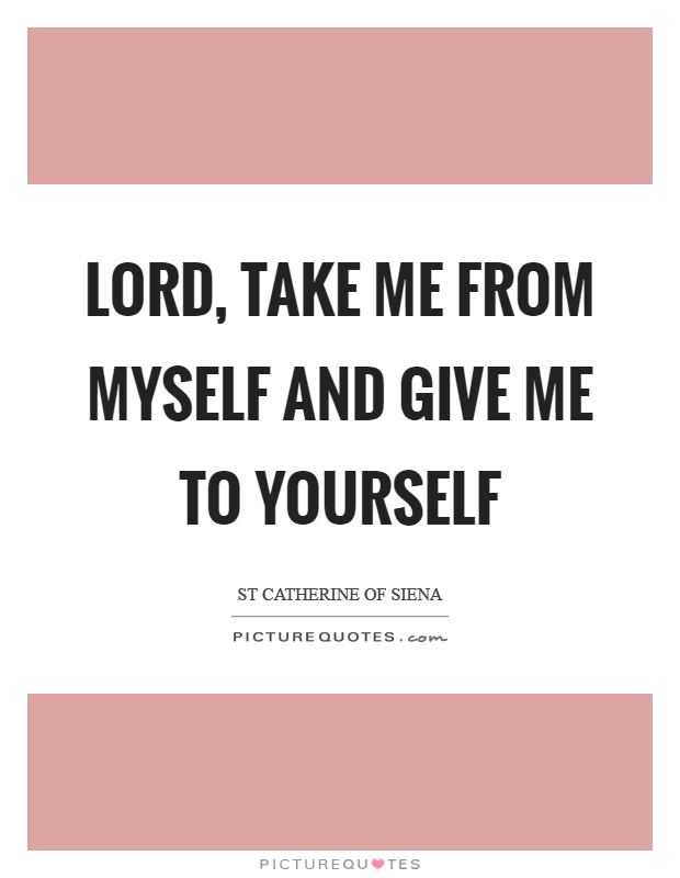 Lord, take me from myself and give me to yourself Picture Quote #1