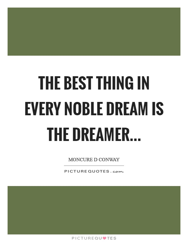 The best thing in every noble dream is the dreamer Picture Quote #1