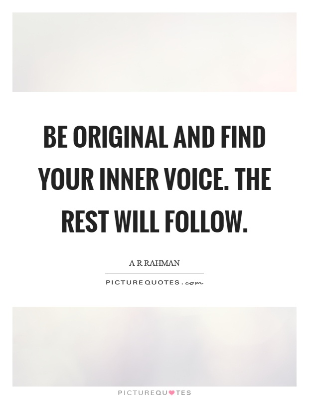Be original and find your inner voice. The rest will follow Picture Quote #1