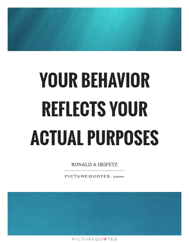 Your behavior reflects your actual purposes Picture Quote #1