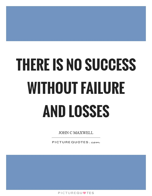 There is no success without failure and losses Picture Quote #1