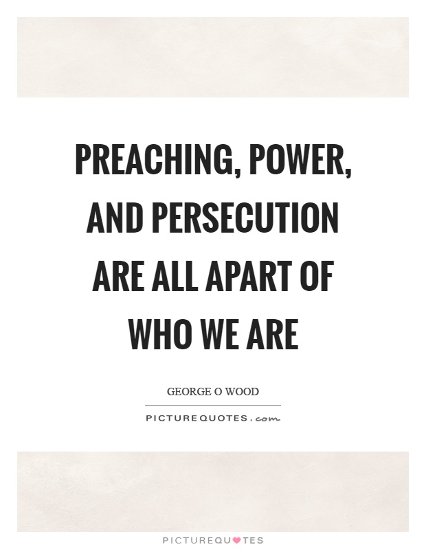 Preaching, power, and persecution are all apart of who we are Picture Quote #1