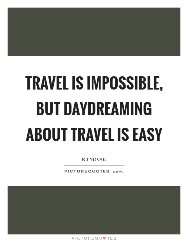 Travel is impossible, but daydreaming about travel is easy Picture Quote #1