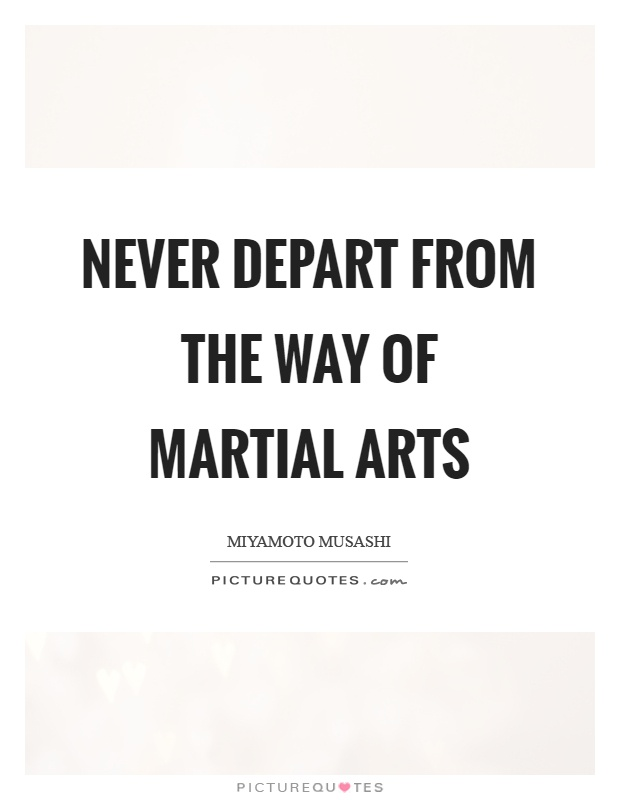 Never depart from the way of martial arts Picture Quote #1