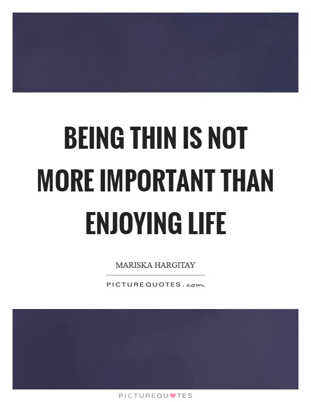 Being thin is not more important than enjoying life Picture Quote #1