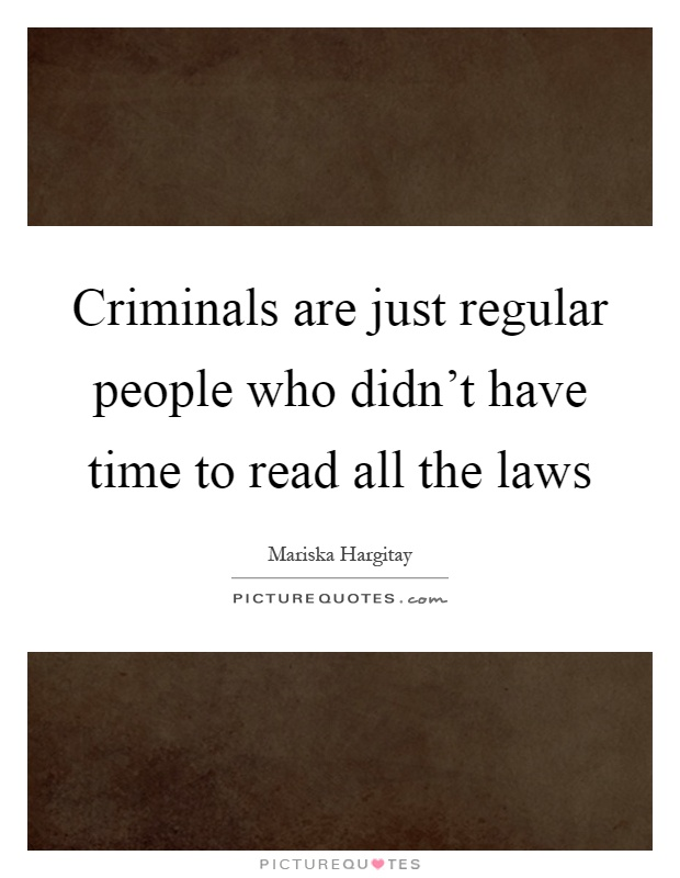 Criminals are just regular people who didn't have time to read all the laws Picture Quote #1