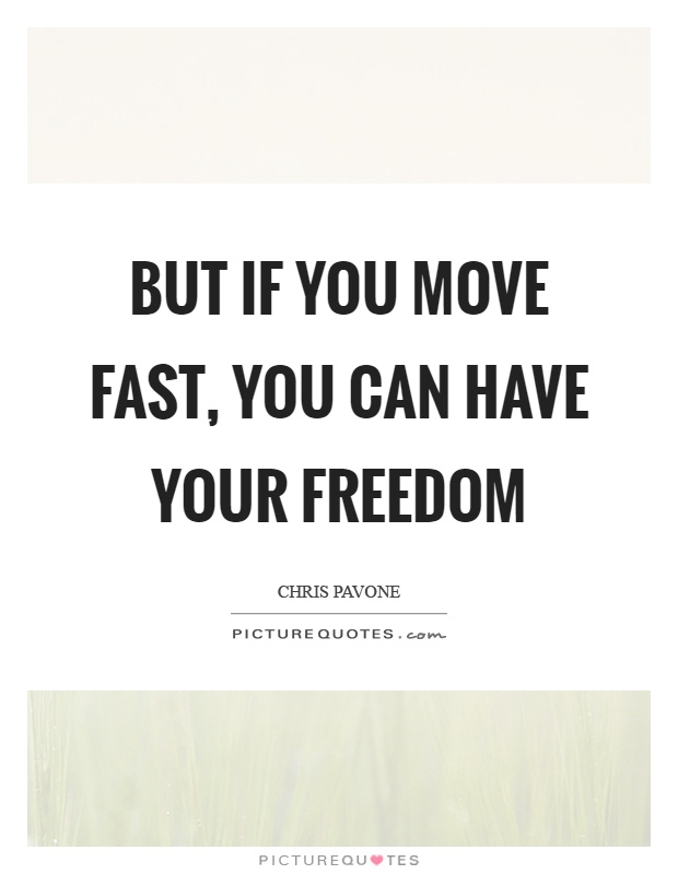 But if you move fast, you can have your freedom Picture Quote #1