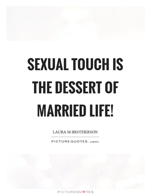 Sexual touch is the dessert of married life! Picture Quote #1