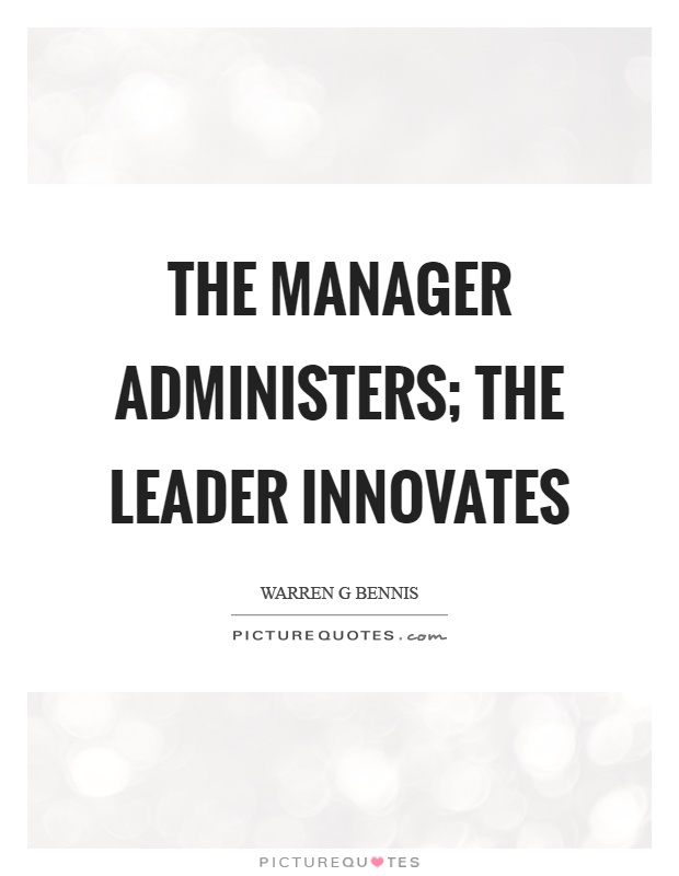 The manager administers; the leader innovates Picture Quote #1