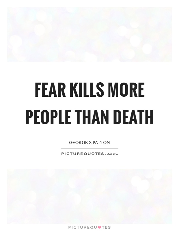 Fear kills more people than death Picture Quote #1