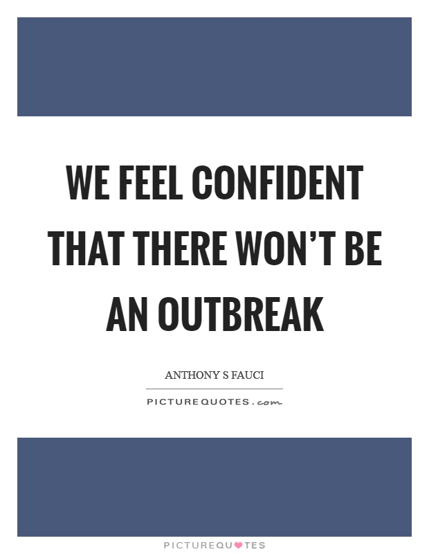 We feel confident that there won't be an outbreak Picture Quote #1