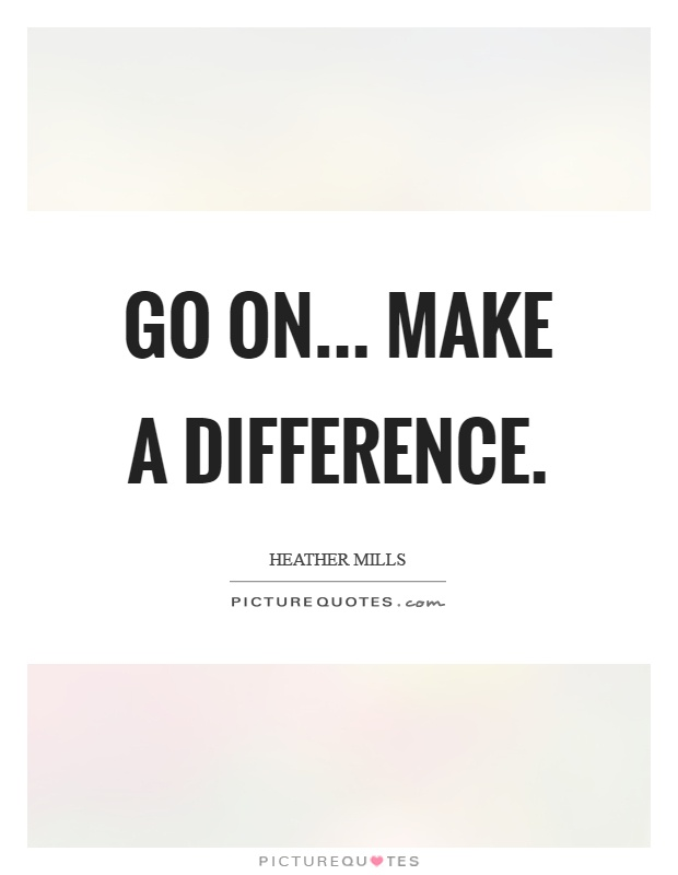 Go on... make a difference Picture Quote #1