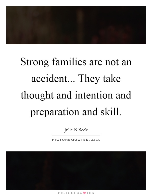 Strong families are not an accident... They take thought and intention and preparation and skill Picture Quote #1