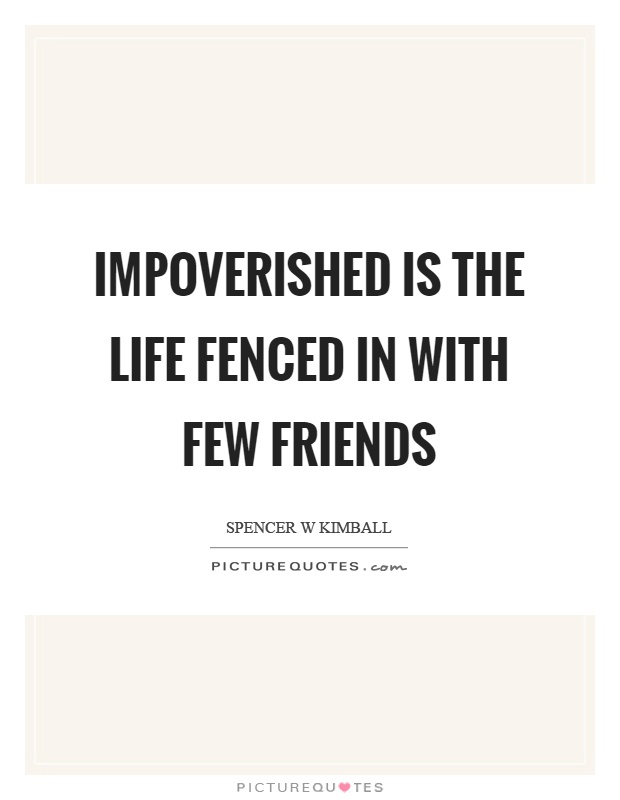 Impoverished Is The Life Fenced In With Few Friends Picture Quote #1