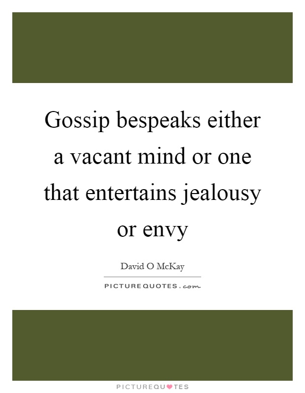 Gossip bespeaks either a vacant mind or one that entertains jealousy or envy Picture Quote #1