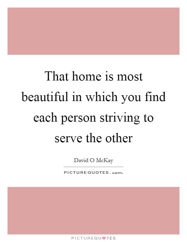 That home is most beautiful in which you find each person striving to serve the other Picture Quote #1