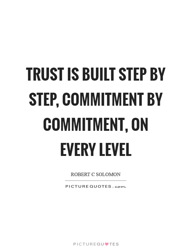 Trust is built step by step, commitment by commitment, on every level Picture Quote #1