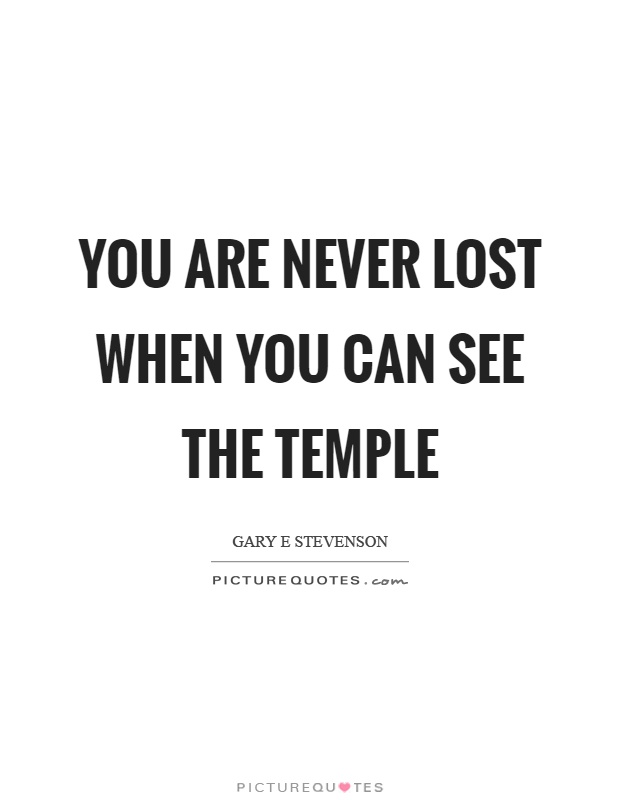 You are never lost when you can see the temple Picture Quote #1