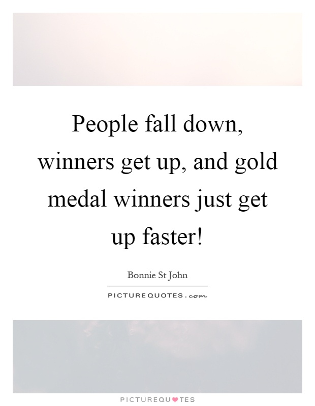 People fall down, winners get up, and gold medal winners just get up faster! Picture Quote #1