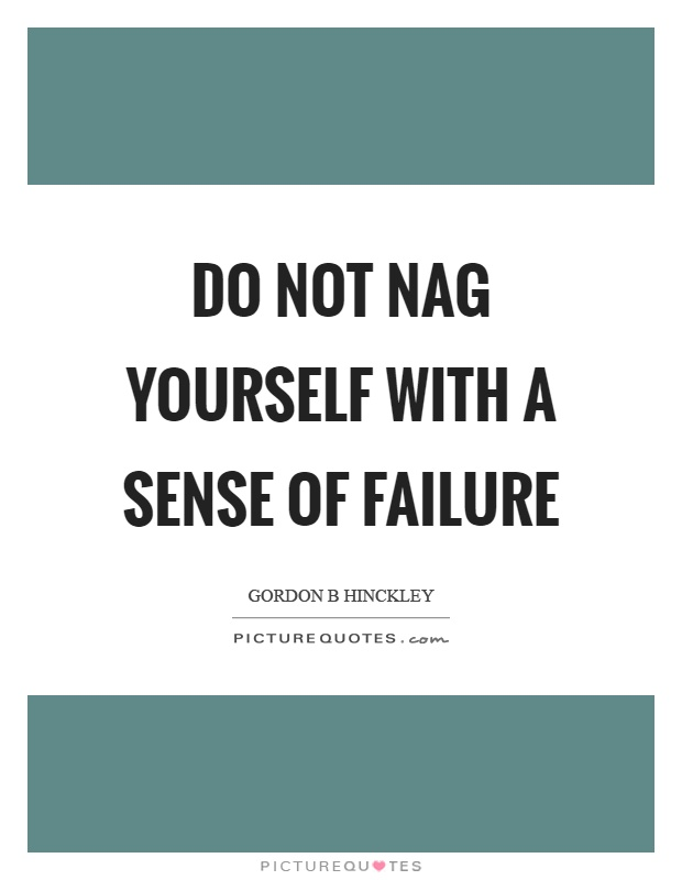 Do not nag yourself with a sense of failure Picture Quote #1
