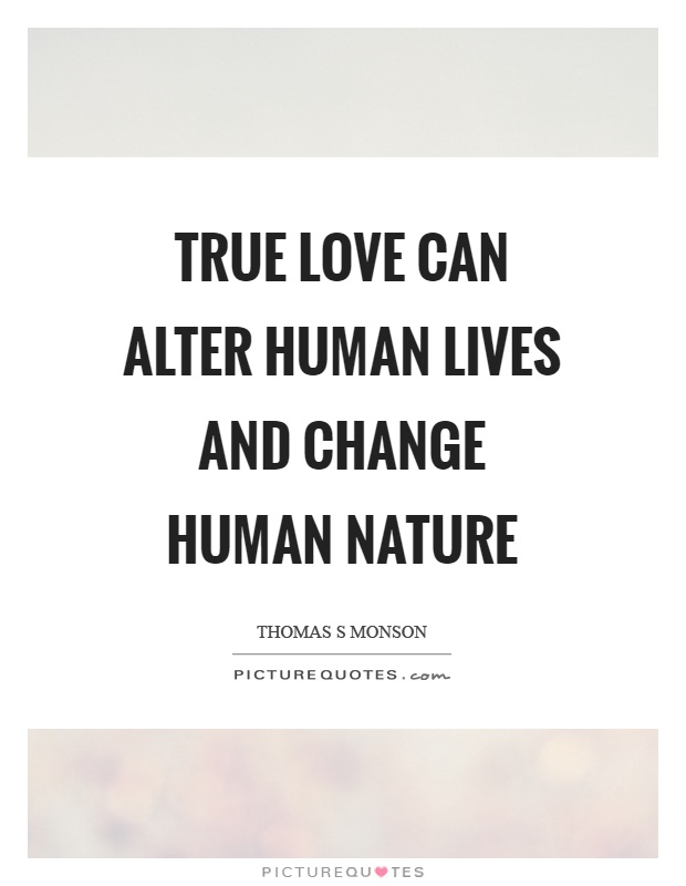 True love can alter human lives and change human nature Picture Quote #1
