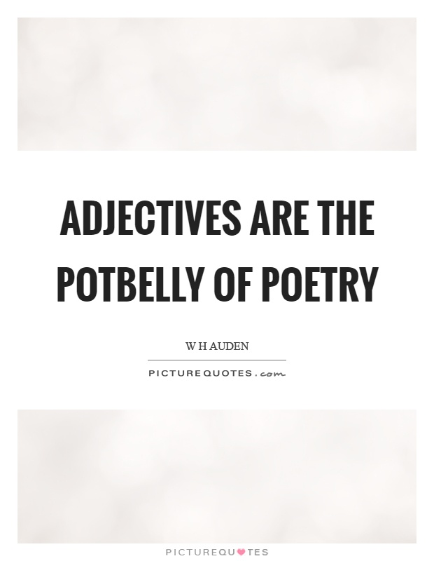 Adjectives are the potbelly of poetry Picture Quote #1