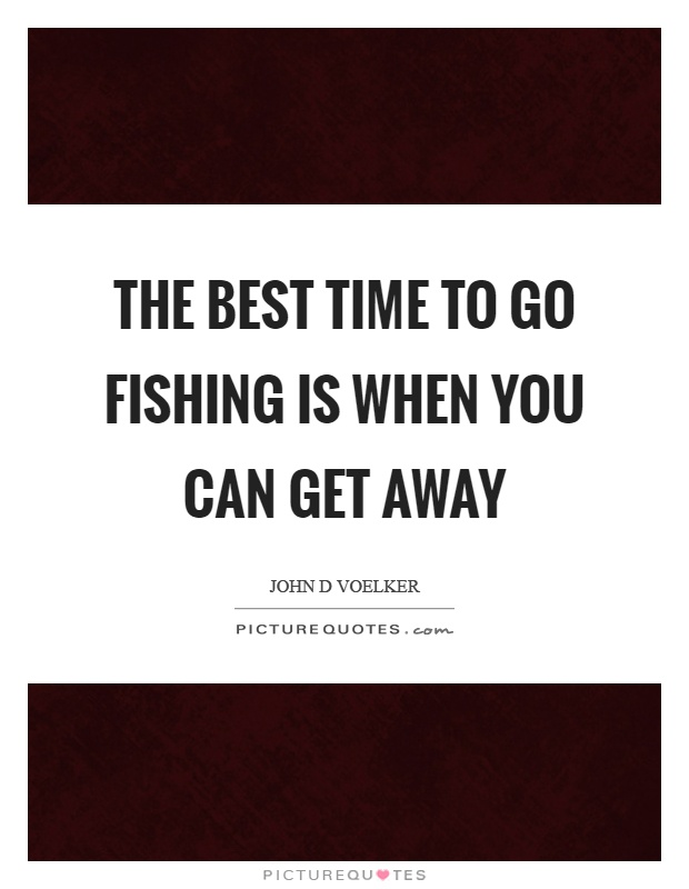 Go away quotes go away sayings go away picture quotes for What is the best time to go fishing