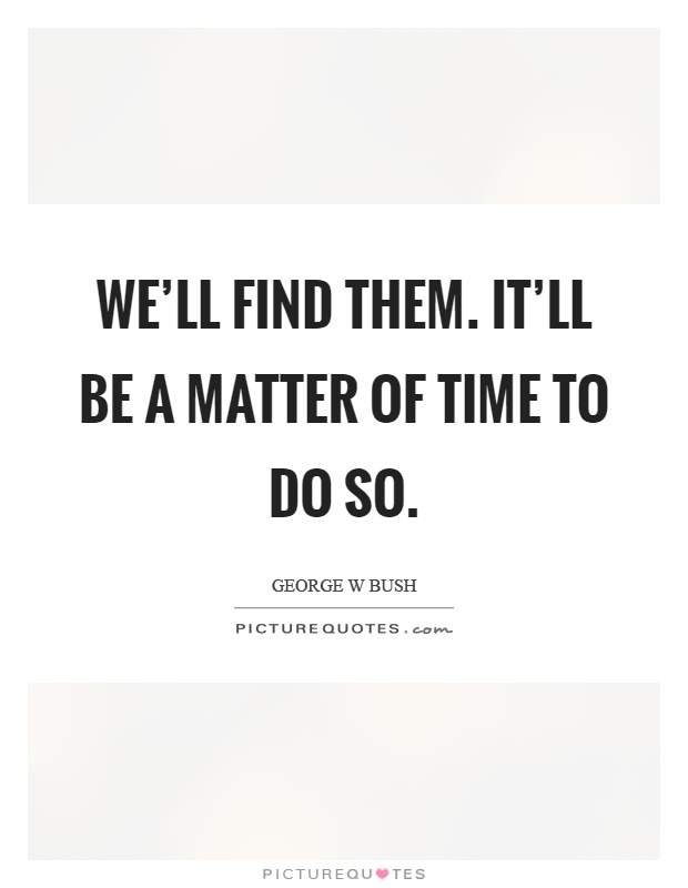 We'll find them. It'll be a matter of time to do so Picture Quote #1