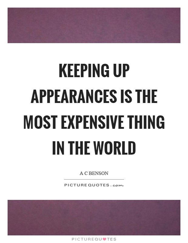 Keeping up appearances is the most expensive thing in the world Picture Quote #1