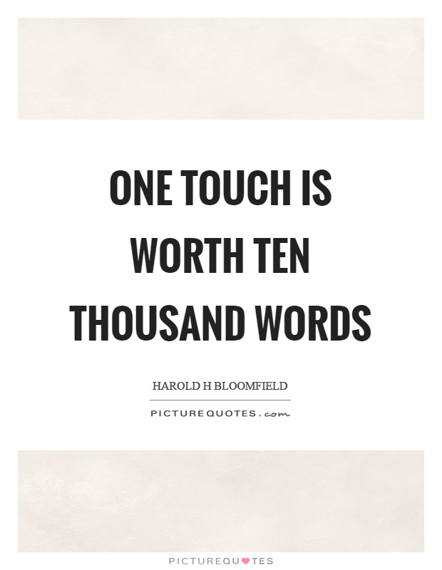 One touch is worth ten thousand words Picture Quote #1