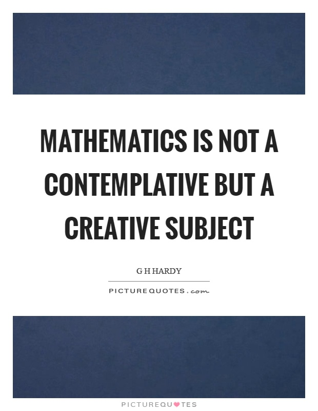 Mathematics is not a contemplative but a creative subject Picture Quote #1