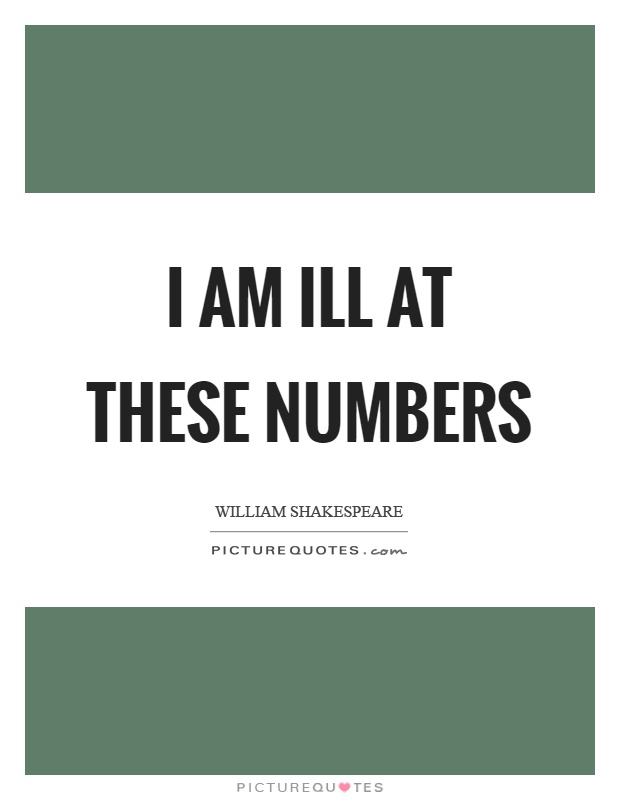 I am ill at these numbers Picture Quote #1