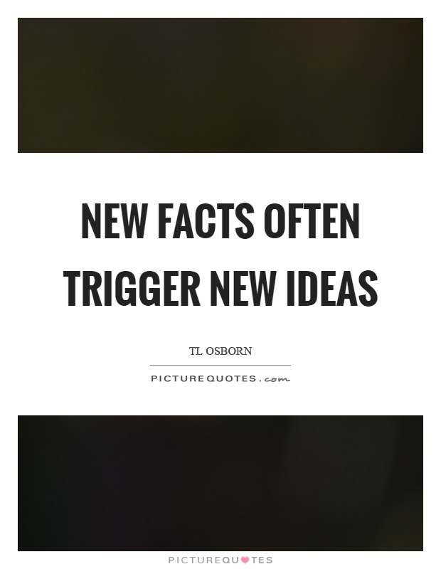 New facts often trigger new ideas Picture Quote #1