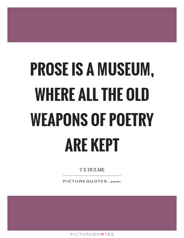 Prose is a museum, where all the old weapons of poetry are kept Picture Quote #1