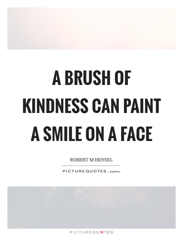 Paint Quotes Interesting A Brush Of Kindness Can Paint A Smile On A Face  Picture Quotes