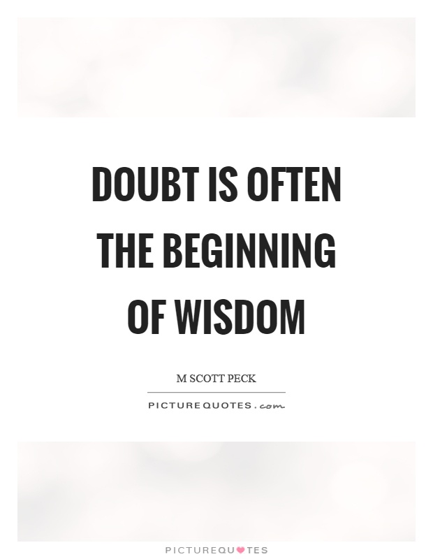 Doubt is often the beginning of wisdom Picture Quote #1